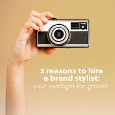 5 Reasons To Hire A Brand Stylist: Your Spotlight For Growth